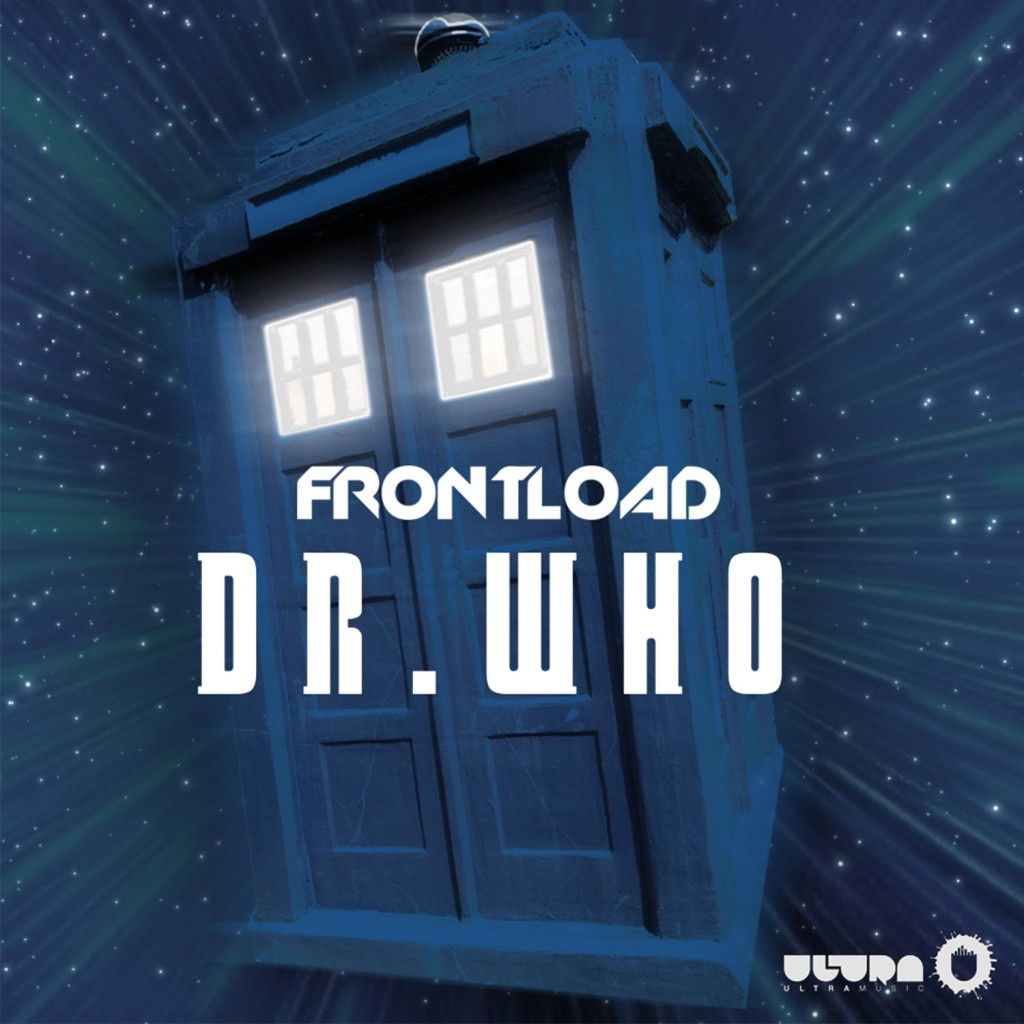"""Frontload – Dr. Who"" out now on Beatport!"