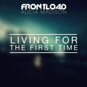 Frontload & Alicia Madison – Living For The First Time