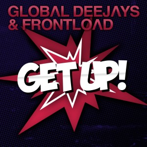 Global Deejays & Frontload - Get Up!